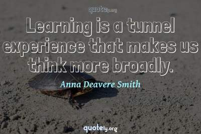 Photo Quote of Learning is a tunnel experience that makes us think more broadly.