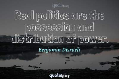 Photo Quote of Real politics are the possession and distribution of power.