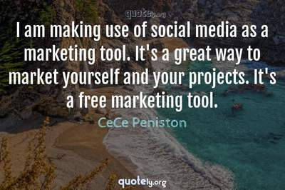 Photo Quote of I am making use of social media as a marketing tool. It's a great way to market yourself and your projects. It's a free marketing tool.