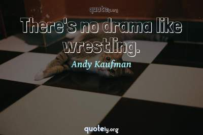Photo Quote of There's no drama like wrestling.