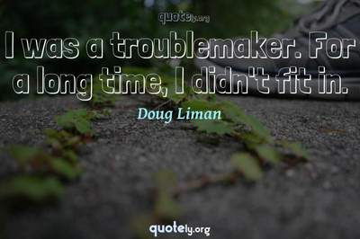 Photo Quote of I was a troublemaker. For a long time, I didn't fit in.