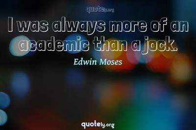 Photo Quote of I was always more of an academic than a jock.
