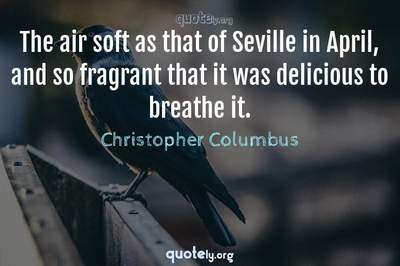 Photo Quote of The air soft as that of Seville in April, and so fragrant that it was delicious to breathe it.