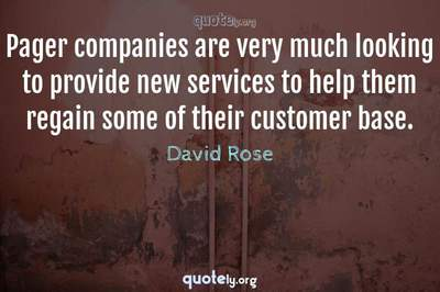 Photo Quote of Pager companies are very much looking to provide new services to help them regain some of their customer base.
