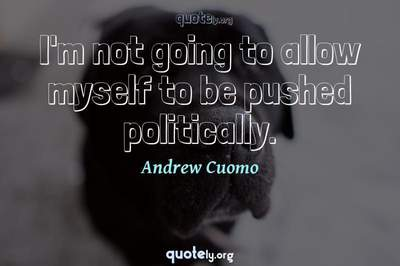 Photo Quote of I'm not going to allow myself to be pushed politically.