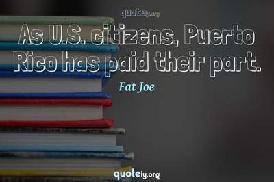 Photo Quote of As U.S. citizens, Puerto Rico has paid their part.