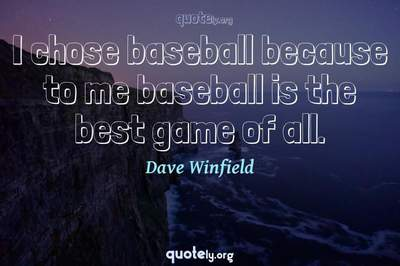 Photo Quote of I chose baseball because to me baseball is the best game of all.
