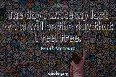 Photo Quote of The day I write my last word will be the day that I feel free.