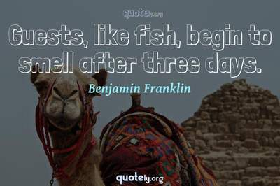 Photo Quote of Guests, like fish, begin to smell after three days.