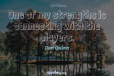Photo Quote of One of my strengths is connecting with the players.