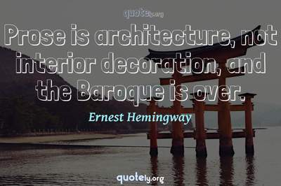 Photo Quote of Prose is architecture, not interior decoration, and the Baroque is over.