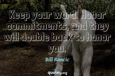 Photo Quote of Keep your word. Honor commitments, and they will double back to honor you.