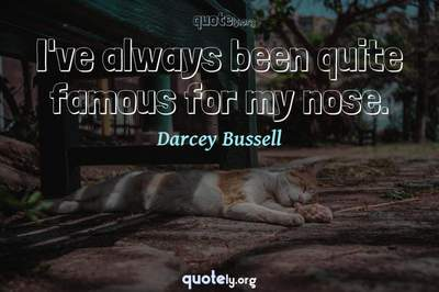 Photo Quote of I've always been quite famous for my nose.