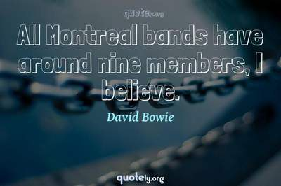 Photo Quote of All Montreal bands have around nine members, I believe.