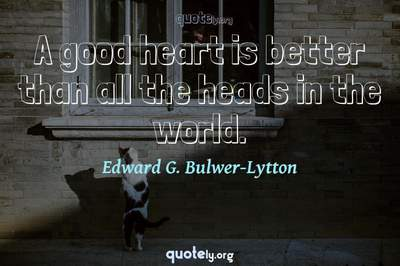 Photo Quote of A good heart is better than all the heads in the world.