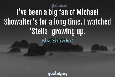 Photo Quote of I've been a big fan of Michael Showalter's for a long time. I watched 'Stella' growing up.