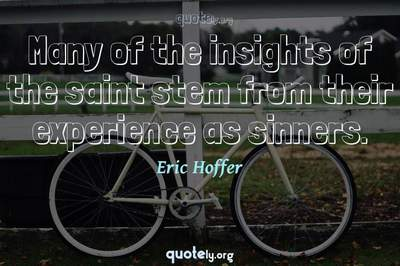 Photo Quote of Many of the insights of the saint stem from their experience as sinners.
