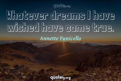 Photo Quote of Whatever dreams I have wished have come true.