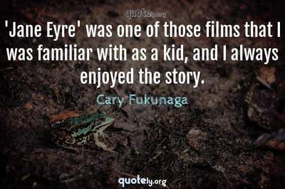 Photo Quote of 'Jane Eyre' was one of those films that I was familiar with as a kid, and I always enjoyed the story.