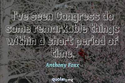 Photo Quote of I've seen Congress do some remarkable things within a short period of time.