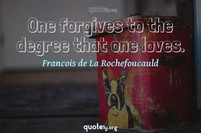 Photo Quote of One forgives to the degree that one loves.