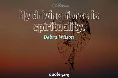 Photo Quote of My driving force is spirituality.