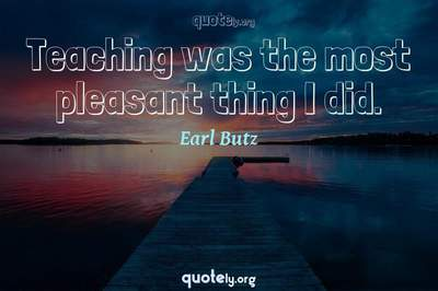 Photo Quote of Teaching was the most pleasant thing I did.