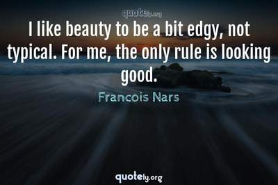 Photo Quote of I like beauty to be a bit edgy, not typical. For me, the only rule is looking good.