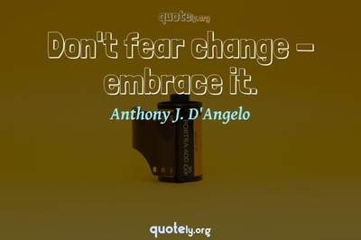 Photo Quote of Don't fear change - embrace it.