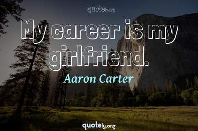 Photo Quote of My career is my girlfriend.