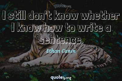 Photo Quote of I still don't know whether I know how to write a sentence.