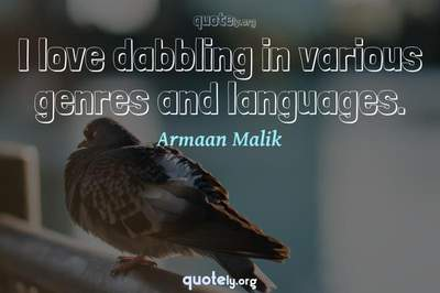 Photo Quote of I love dabbling in various genres and languages.