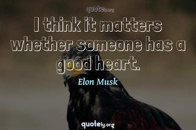 Photo Quote of I think it matters whether someone has a good heart.