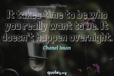 Photo Quote of It takes time to be who you really want to be. It doesn't happen overnight.
