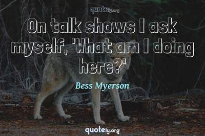 Photo Quote of On talk shows I ask myself, 'What am I doing here?'