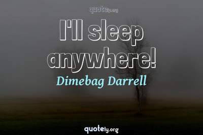 Photo Quote of I'll sleep anywhere!