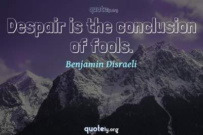 Photo Quote of Despair is the conclusion of fools.