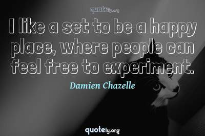 Photo Quote of I like a set to be a happy place, where people can feel free to experiment.