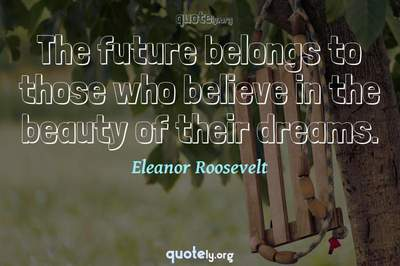 Photo Quote of The future belongs to those who believe in the beauty of their dreams.