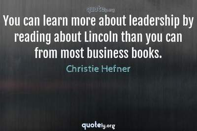 Photo Quote of You can learn more about leadership by reading about Lincoln than you can from most business books.
