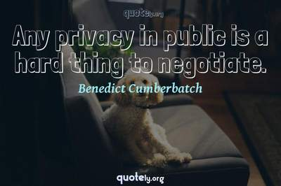 Photo Quote of Any privacy in public is a hard thing to negotiate.