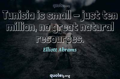 Photo Quote of Tunisia is small - just ten million, no great natural resources.