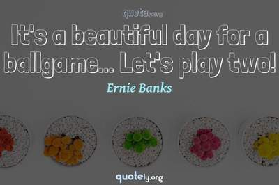 Photo Quote of It's a beautiful day for a ballgame... Let's play two!