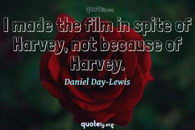 Photo Quote of I made the film in spite of Harvey, not because of Harvey.