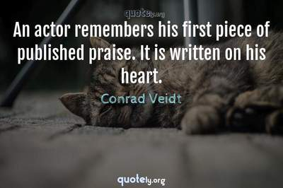 Photo Quote of An actor remembers his first piece of published praise. It is written on his heart.