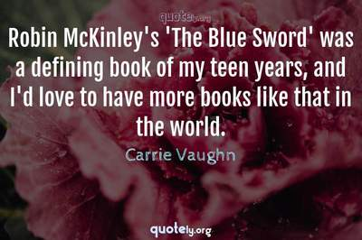 Photo Quote of Robin McKinley's 'The Blue Sword' was a defining book of my teen years, and I'd love to have more books like that in the world.