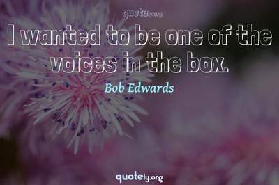 Photo Quote of I wanted to be one of the voices in the box.