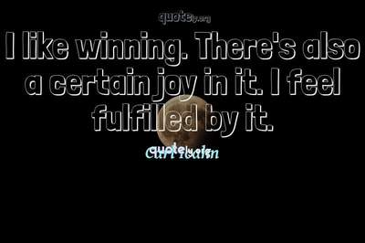 Photo Quote of I like winning. There's also a certain joy in it. I feel fulfilled by it.