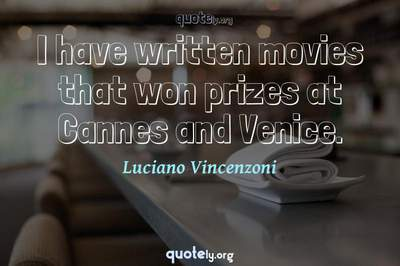 Photo Quote of I have written movies that won prizes at Cannes and Venice.