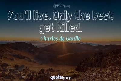 Photo Quote of You'll live. Only the best get killed.